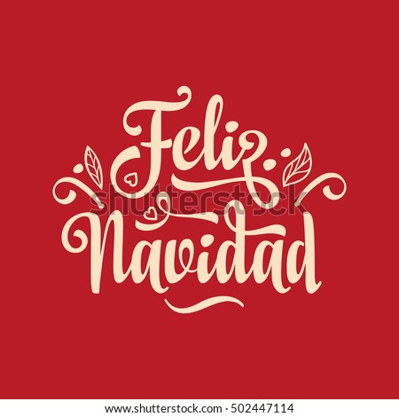 Shutterstock Feliz navidad. Christmas message. Lettering composition with phrase in Spanish language. Warm wishes for happy holidays in Spanish. English translation: Merry Christmas.