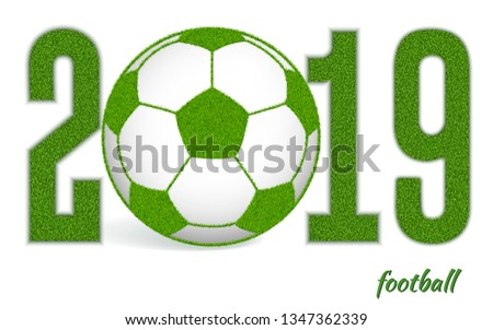 Figures 2019 with a soccer ball, with grass texture. Ecological symbol of football championships and competitions. Banner for registration. Isolated on white background. Vector illustration.