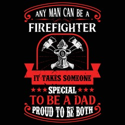 Firefighter saying Template -Any man can be a firefighter it takes someone special to be a dad proud to be both -T shirt Design Template. Firefighter vintage emblems.