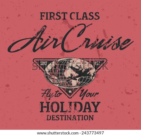 First class air cruise. Vector artwork for t shirt print in custom colors, grunge effect in separate layers.