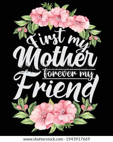 First my mother forever my friend t shirt design, mother's love, mother's gift card, moms day, moms gift card, moms card, moms love