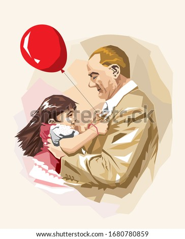 First of Turkey's President Ataturk, who is hugging the little girl lovingly