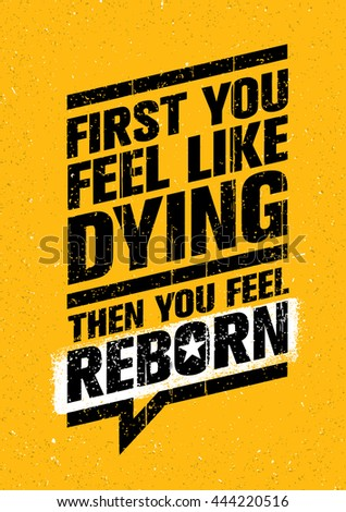 first you feel like dying then