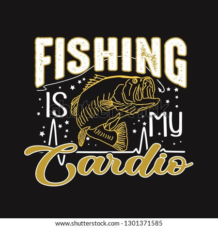 Fishing Quote and Saying. Fishing is my Cardio.