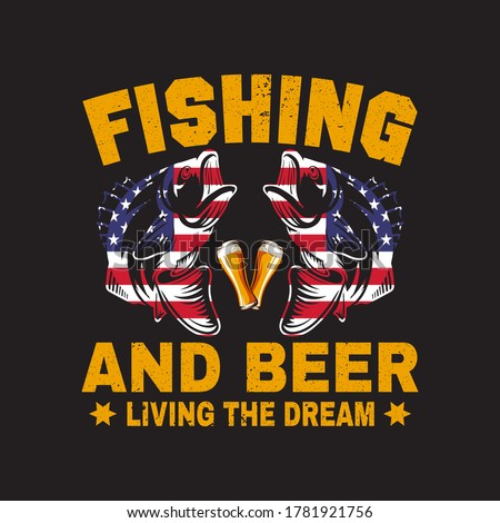 Fishing quotes - fishing and beer living the dream.fisherman,boat,fish vector,vintage fishing emblems,fishing labels, badges - fishing t shirt design