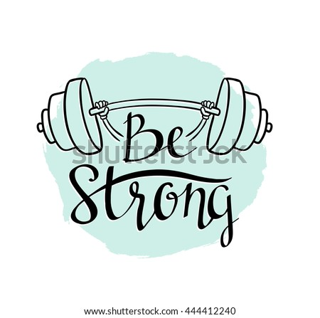 Fitness bodybuilding hand drawn vector label with stylish lettering - 'Be strong' -  for flayer poster logo or t-shirt print with phrase and dumbbell