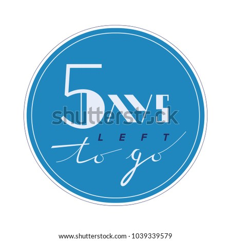 Five days to go. No of days left to go badges. Vector typographic design of 5