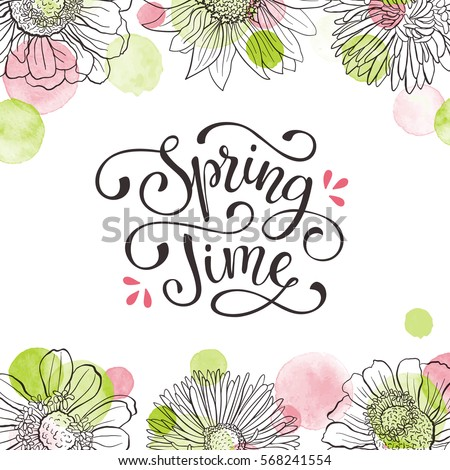 Floral frame with text. Romantic greeting card. Spring time wording with hand drawn flowers and watercolor spots on white background.