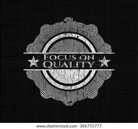 Focus on Quality written on a chalkboard