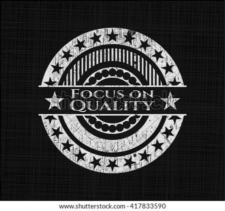 Focus on Quality written with chalkboard texture