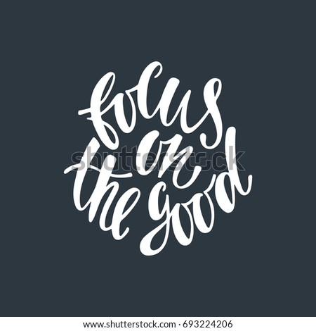 Focus on the good. Inspirational quote about happiness. Modern round calligraphy phrase. Simple vector lettering for print and poster. Typography design.