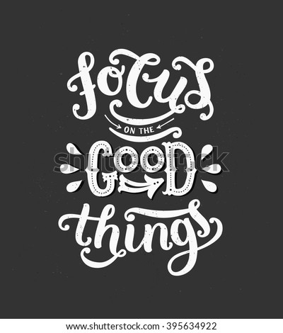 focus on the good things