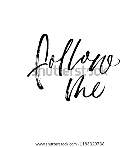 Follow me phrase handwritten with a calligraphic brush. Vectorillustration of handwritten lettering. Inspirational quote. Modern brush calligraphy.