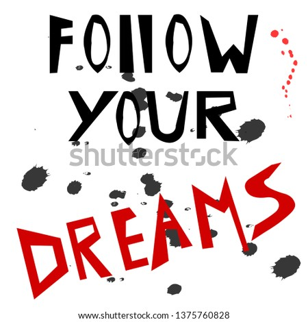follow your dreams fashion slogan for t-shirt and apparels graphic vector print and other uses.vector illustration for poster,wallpaper,greeting card