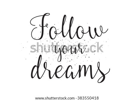 Follow Your Dreams Inscription Greeting Card With Calligraphy Hand Drawn Design Black And