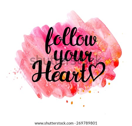 follow your heart  hand drawn