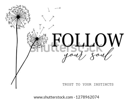 Follow Your Soul Slogan with Dandelion Illustration - Black and White Design