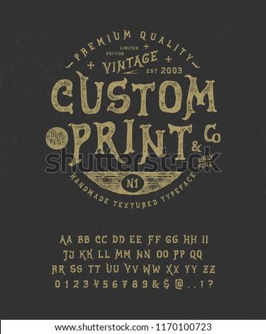 Font Custom Print.  Hand crafted retro vintage typeface design. Handmade textured lettering. Authentic handwritten graphic alphabet. Vector illustration old badge label logo template.