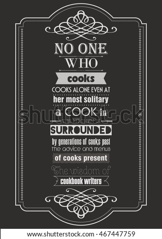 Food quote. Cooking quote. No one who cooks, cooks alone.
