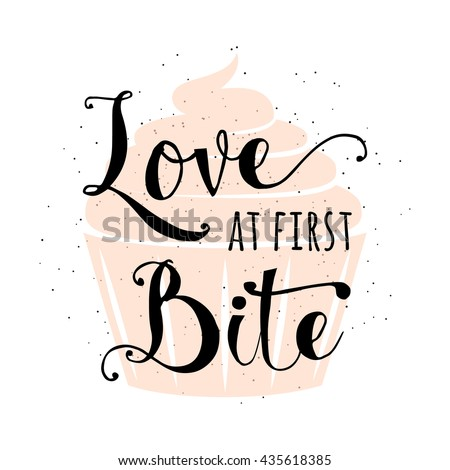 Food related typography quote with cupcake, hand drawn lettering text sign slogan love at first bite. Fun bakery banner, poster, card or placard creative design isolated on vintage, retro background