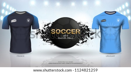 Football Cup 2018 World Championship Quarter-Final of the Competition, Uruguay VS France, National Team Soccer Jersey Uniforms with Abstract Background, Vector Banner Explosion Effect (EPS10 Vector)