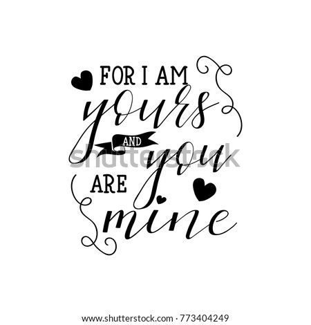 for i am yours and you are mine