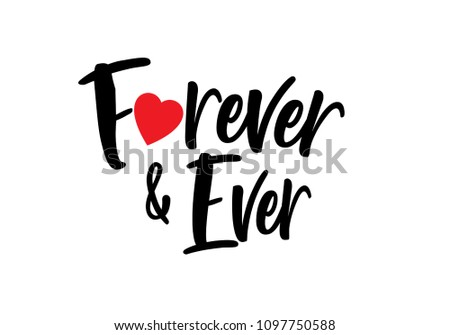 Forever and ever black and white hand written lettering phrase about love for wedding and valentines day with red heart design.