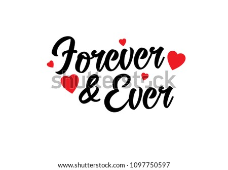 Forever and ever black and white hand written lettering phrase about love for wedding and valentines day with red hearts design. #1097750597