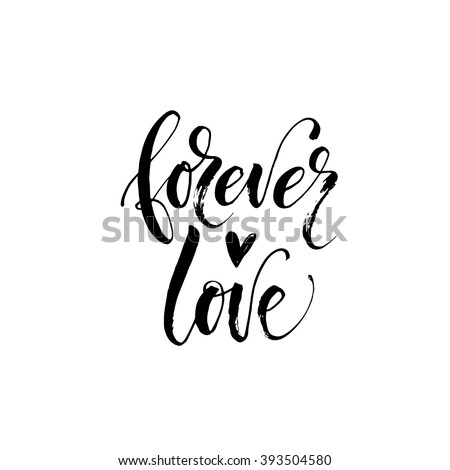 Stock Photo Forever love card. Hand drawn romantic phrase. Ink illustration. Modern brush calligraphy. Isolated on white background. Romantic hand drawn phrase.