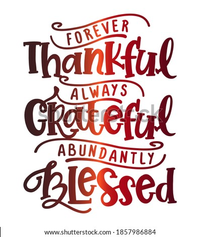 Forever thankful, always Grateful, abundantly Blessed - Inspirational Thanksgiving day beautiful handwritten quote, decoration, lettering message. Hand drawn autumn, fall phrase.  Stockfoto ©