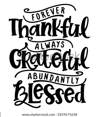 Forever thankful, always Grateful, abundantly Blessed - Inspirational Thanksgiving day beautiful handwritten quote, decoration, lettering message. Hand drawn autumn, fall phrase.  Сток-фото ©