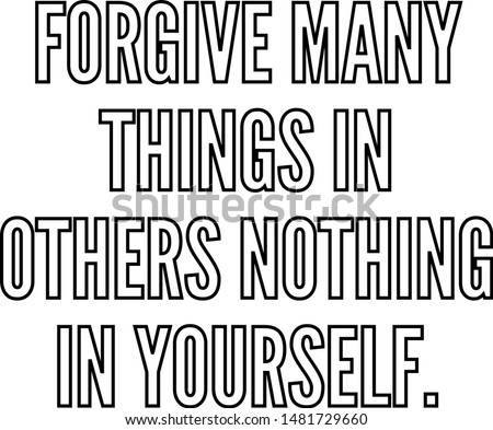 forgive many things in others