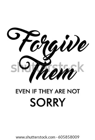 forgive them even they are not