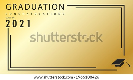 Frame Congratulations graduate with Graduate 2021 with Graduation cap , congratulations  on Gold color background, Vector illustration EPS 10