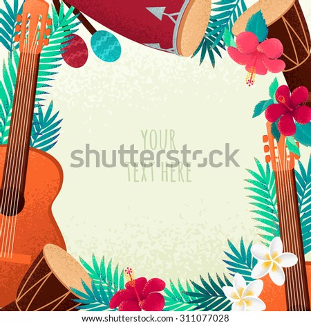 Frame with guitar, percussion and conga drums, maracas, palm leaves and tropical flowers. Concept for beach party, ethnic music or open air festival. Poster, card or invitation