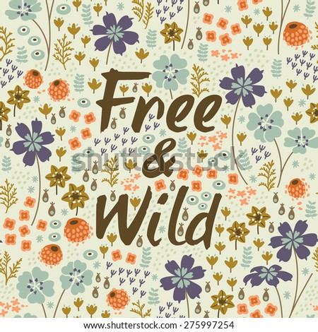 Free and wild. Floral texture, can be used for creating card, invitation, wallpaper and textile