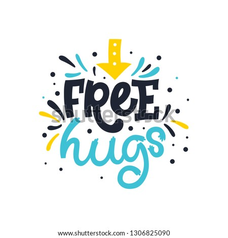 Free hugs. Love. Bright colored letters. Modern hand drawn lettering. Colourful lettering for postcards and banners. Motivational calligraphy poster. Stylish font typography. Abstract type.