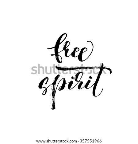 Free spirit card or poster. Hand drawn lettering. Modern brush calligraphy. Dry brush lettering. Hand drawn ink illustration. Free spirit phrase.