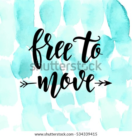 Free to move. Inspirational vector Hand drawn typography poster. T shirt calligraphic design.