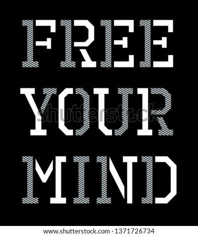 free your mind typography quote for t-shirt print and other uses. Athletic design graphic. Vector image.