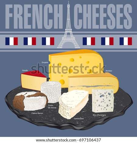 French cheeses. Camembert, Gruyere, Blue, Gouda, Goat cheese. The Eiffel Tower and the blue, white and red flag illustrate the French manufacture of these cheeses.