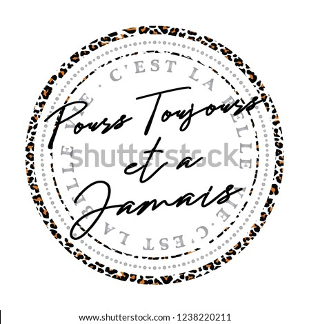 French slogan graphic for t-shirt. Animal graphic print circle frame design.pour toujours et a jamais ( forever and ever )