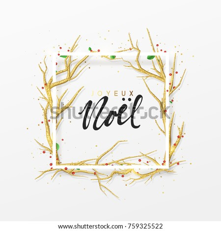 French text Joyeux Noel. Merry Christmas greeting cards. Xmas background with decor elements golden branches from trees. Elegant Holiday Frame.