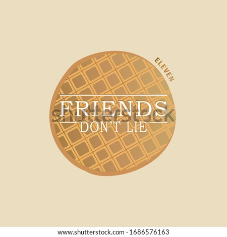 Friends don't lie quote with round waffle. Design for poster, banner, greeting card, t-shirt, sticker, tag, bag print.