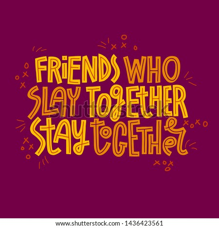 Friends who slay together, stay together. Colorful hand-drawn funny lettering quote on dark background. Simple decorations. Friendship quote.