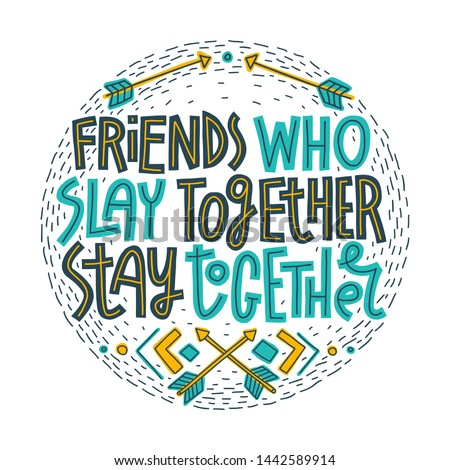 Friends who slay together, stay together. Colorful hand-drawn lettering quote on white background. Friendship concept. Boho style decorations. Round shape for T-shirt print.