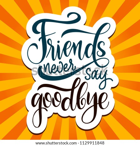Friendship day hand drawn lettering. Friends never say goodbye. Vector elements for invitations, posters, greeting cards. T-shirt design. Friendship quotes.