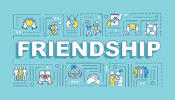 Friendship word concepts banner. Mutual affection. Friendly interpersonal relationship. Infographics with linear icons on blue background. Isolated typography. Vector outline RGB color illustration
