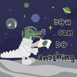 Fun crocodile astronaut on the moon with Earth planet flag looks on outer space beauty, stars, planets and he smiles. Inspirational hand lettering You can do anything text. Flat vector illustration.
