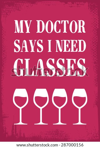 "funny alcohol theme vector illustration art with ""My Doctor Says I Need Glasses"" text"